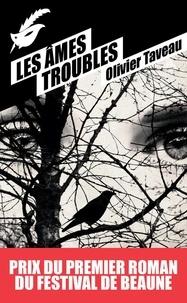 Olivier Taveau - Les Âmes troubles - Prix du premier roman du festival de Beaune 2015.
