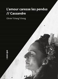 Olivier Tchangtchong - L'amour caresse les pendus // Cassandre.