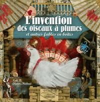 Olivier Thiébaut et  Xabi M. - L'invention des oiseaux à plumes - Et autres fables en boîtes.