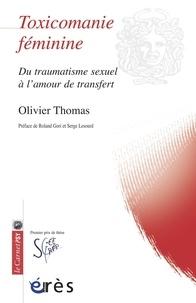 Olivier Thomas - Toxicomanie féminine - Du traumatisme sexuel à l'amour de transfert.