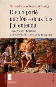 Olivier-Thomas Venard - Dieu a parlé une fois - deux fois j'ai entendu - L'exégèse de l'Ecriture à l'heure de l'histoire de la réception.