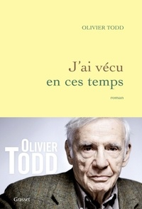 Olivier Todd - J'ai vécu dans ces temps.