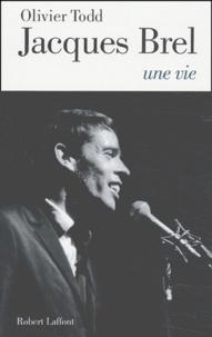 Olivier Todd - Jacques Brel, une vie.