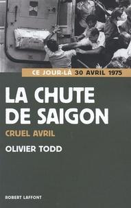 Olivier Todd - La chute de Saïgon - Cruel Avril 1975.