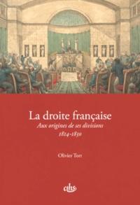 Olivier Tort - La droite française - Aux origines de ses divisions (1814-1830).