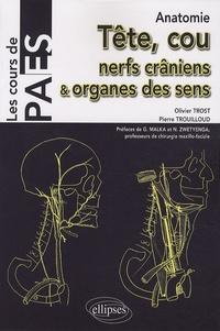 Olivier Trost et Pierre Trouilloud - Anatomie tête, cou, nerfs crâniens & organes des sens.