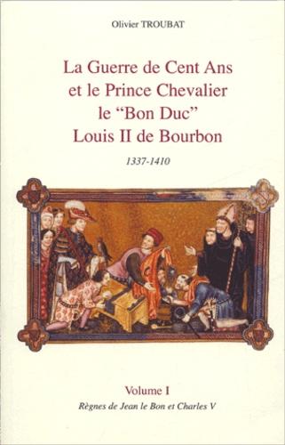 """Olivier Troubat - La guerre de Cent ans et le Prince chevalier le """"Bon Duc"""" Louis II de Bourbon 1337-1410 - Tome 2, Règnes de Charles VI."""