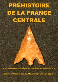 Olivier Troubat - Préhistoire de la France centrale - Actes du colloque inter-régional Montluçon, 19 novembre 2016.