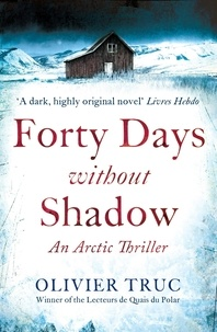 Olivier Truc - Forty Days Without Shadow - An Arctic Thriller.