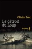 Olivier Truc - Le détroit du Loup.