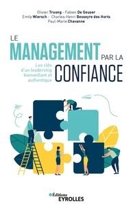 Olivier Truong et Fabien de Geuser - Le management par la confiance - Les clés d'un leadership bienveillant et authentique.