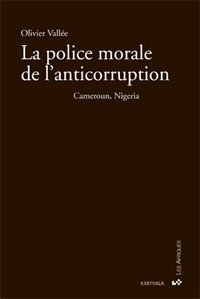 Olivier Vallée - La police morale et l'anticorruption - Cameroun, Nigéria.