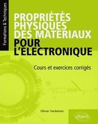 Olivier Vanbésien - Propriétés physiques des matériaux pour l'électronique - Cours et exercices corrigés.