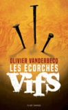 Olivier Vanderbecq - Les écorchés vifs.