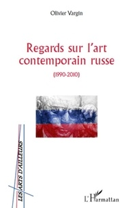 Olivier Vargin - Regards sur l'art contemporain russe ( 1990-2010°.