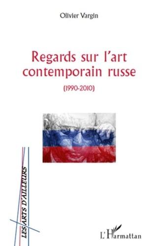 Olivier Vargin - Regards sur l'art contemporain russe ( 1990-2010°.