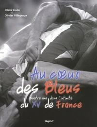 Olivier Villepreux et Denis Soula - Au coeur des Bleus - Quatre ans dans l'intimité du XV de France.