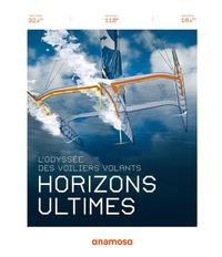 Olivier Villepreux - Horizons ultimes - L'odyssée des voiliers volants.