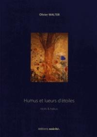 Olivier Walter - Humus et lueurs d'étoiles.