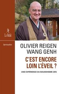 Olivier Wang Genh - C'est encore loin l'éveil - Une expérience du bouddhisme zen.
