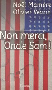 Olivier Warin et Noël Mamère - Non merci, Oncle Sam !.