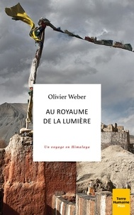 Olivier Weber - Au royaume de la lumière - Un voyage en Himalaya.