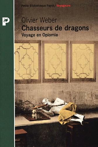 Olivier Weber - Chasseurs de dragons - Voyage en Opiomie.