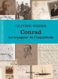 Olivier Weber - Conrad - Le voyageur de l'inquiétude.