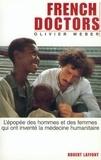 Olivier Weber - French doctors - L'épopée des hommes et des femmes qui ont inventé la médecine humanitaire.