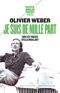 Olivier Weber - Je suis de nulle part - Sur les traces d'Ella Maillart.
