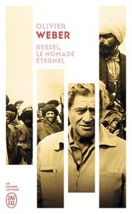 Olivier Weber - Kessel, le nomade éternel.