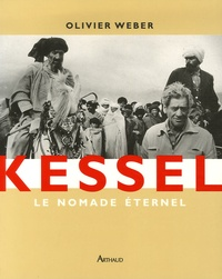 Olivier Weber - Kessel - Le nomade éternel.