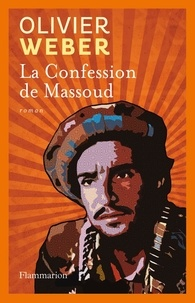 Olivier Weber - La Confession de Massoud.