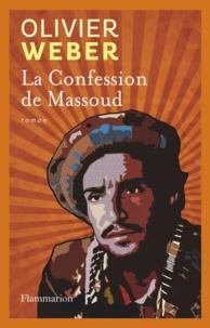 Olivier Weber - La Confession de Massoud.