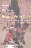 Olivier Weber et Samuel Douette - Routes de la Soie - La mémoire retrouvée de l'Afghanistan.
