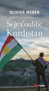 Olivier Weber - Si je t'oublie Kurdistan.