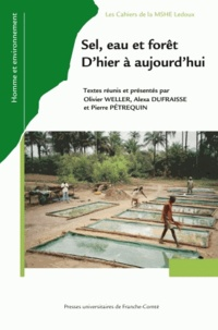 Olivier Weller et Alexa Dufraisse - Sel, eau et forêt - D'hier à aujourd'hui.