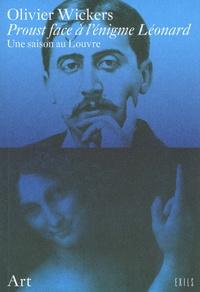 Olivier Wickers - Proust face à l'énigme Léonard - Une saison au Louvre.