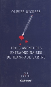 Olivier Wickers - Trois aventures extraordinaires de Jean-Paul Sartre.