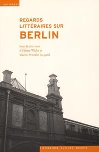 Olivier Wicky et Valérie Michelet Jacquod - Regards littéraires sur Berlin.