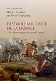 Olivier Wieviorka et Hervé Drévillon - Histoire militaire de la France - Tome 1, Des Mérovingiens au Second Empire.