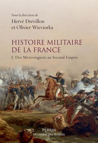 Histoire militaire de la France - Olivier Wieviorka, Hervé Drévillon - Format ePub - 9782262076818 - 16,99 €