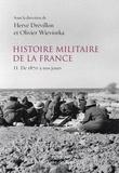Olivier Wieviorka et Hervé Drévillon - Histoire militaire de la France - Volume 2, De 1870 à nos jours.