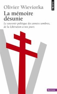 Olivier Wieviorka - La mémoire désunie - Le souvenir politique des années sombres, de la Libération à nos jours.