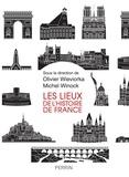 Olivier Wieviorka et Michel Winock - Les lieux de l'histoire de France.