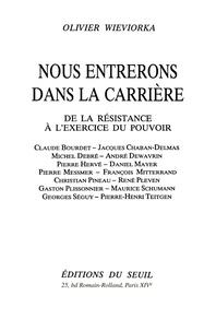 Olivier Wieviorka - Nous entrerons dans la carrière - De la résistance à l'exercice du pouvoir, Claude Bourdet, Jacques Chaban-Delmas, Michel Debré....
