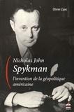 Olivier Zajec - Nicholas John Spykman, l'invention de la géopolitique américaine - Un itinéraire intellectuel aux origines paradoxales de la théorie réaliste des relations internationales.