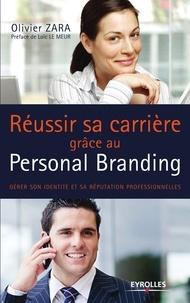 Olivier Zara - Réussir sa carrière grâce au personal branding - Gérer son identité et sa réputation professionnelles.