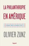 Olivier Zunz - La philanthropie en Amérique - Argent privé, affaires d'Etat.