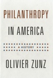 Olivier Zunz - Philanthropy in America - A History.